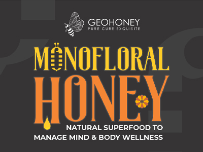 Monofloral Honey – Natural Superfood To Manage Mind and Body Wellness | GeoHoney